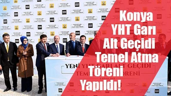 Konya YHT Alt Geçidi Temel Atma Töreni